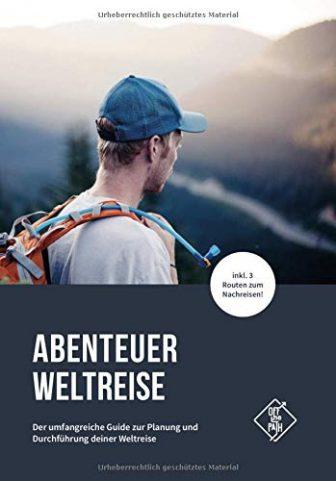 Abenteuer Weltreise – Das umfangreiche Buch zur Planung und Durchführung deiner Weltreise