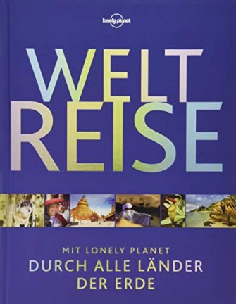 Lonely Planet Bildband Weltreise: Mit Lonely Planet durch alle Länder der Erde...